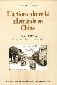 L'Action culturelle allemande en Chine : de la fin du XIXe siècle à la seconde guerre mondiale
