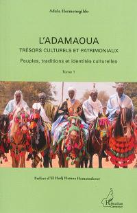 L'Adamaoua : trésors culturels et patrimoniaux. Volume 1, Peuples, traditions et identités culturelles