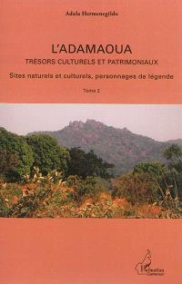 L'Adamaoua : trésors culturels et patrimoniaux. Volume 2, Sites naturels et culturels, personnages de légende