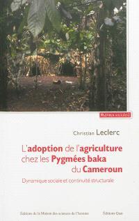 L'adoption de l'agriculture chez les Pygmées baka du Cameroun : dynamique sociale et continuité structurale