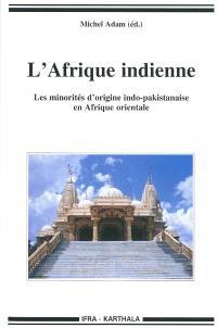 L'Afrique indienne : les minorités d'origine indo-pakistanaise en Afrique orientale