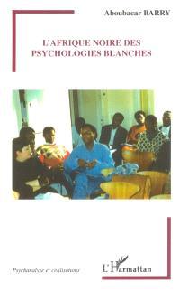 L'Afrique noire des psychologies blanches