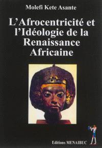 L'Afrocentricité et l'idéologie de la Renaissance africaine