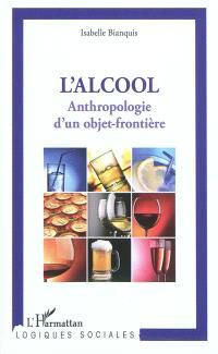 L'alcool : anthropologie d'un objet-frontière