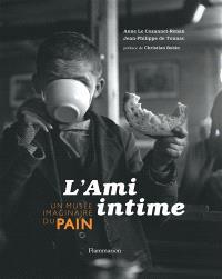 L'ami intime : un musée imaginaire du pain