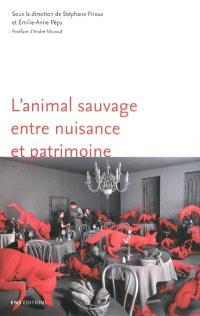 L'animal sauvage entre nuisance et patrimoine : France, XVIe-XXIe siècles