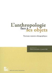 L'anthropologie face à ses objets : nouveaux contextes ethnographiques
