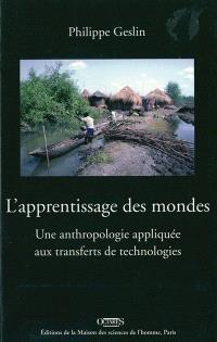 L'apprentissage des mondes : une anthropologie appliquée aux transferts de technologies