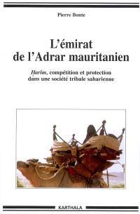 L'émirat de l'Adrar mauritanien : harîm, compétition et protection dans une société tribale saharienne