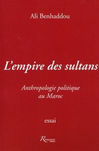 L'empire de sultans : essais d'anthropologie politique au Maroc
