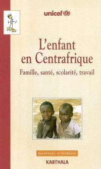 L'enfant en Centrafrique : famille, santé, scolarité, travail