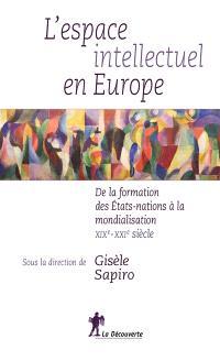 L'espace intellectuel en Europe : de la formation des États-nations à la mondialisation : XIXe-XXIe siècle
