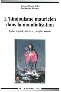 L'hindouisme mauricien dans la mondialisation : cultes populaires indiens et religion savante