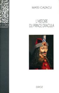 L'histoire du prince Dracula en Europe centrale et orientale (XVe siècle) : présentation, édition critique, traduction et commentaire