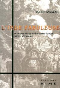 L'Inde fabuleuse : le charme discret de l'exotisme français (XVIIe-XXe siècles)