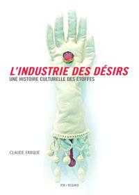 L'industrie des désirs : une histoire culturelle des étoffes