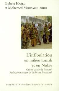 L'infibulation en milieu somali et en Nubie : crime contre la femme ? perfectionnement de la forme féminine ?