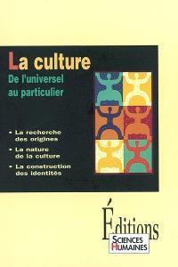 La culture : de l'universel au particulier : la recherche des origines, la nature de la culture, la construction des identités