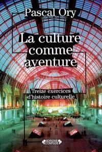 La culture comme aventure : treize exercices d'histoire culturelle