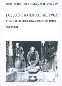 La culture matérielle médiévale : l'Italie méridionale byzantine et normande