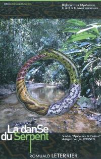 La danse du serpent : réflexions sur l'ayahuasca, le réel et le savoir visionnaire. Suivi de Ayahuasca & cinéma : dialogue avec Jan Kounen