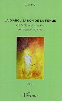 La diabolisation de la femme : on brûle une sorcière
