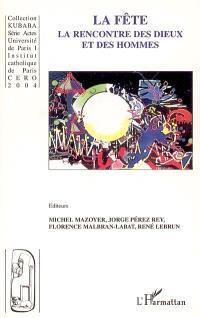 La fête, la rencontre des dieux et des hommes : actes du 2e colloque international de Paris, 6 et 7 décembre 2002
