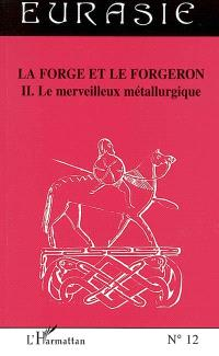 La forge et le forgeron. Volume 2, Le merveilleux métallurgique
