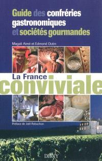 La France conviviale : guide des confréries gastronomiques et sociétés gourmandes