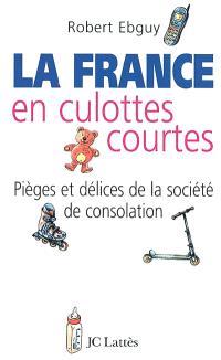 La France en culottes courtes : pièges et délices de la société de consolation
