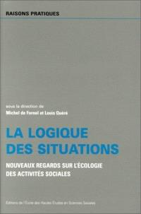 La logique des situations : nouveaux regards sur l'écologie des activités sociales