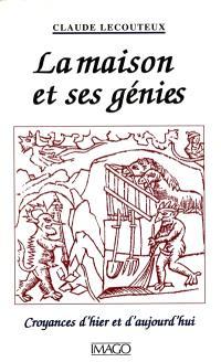 La maison et ses génies : croyances d'hier et d'aujoud'hui