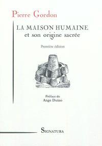 La maison humaine et son origine sacrée : ses aspects primitifs, ses sites et ses groupements anciens