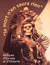 La mort n'en saura rien : reliques d'Europe et d'Océanie : exposition, Musée national des arts d'Afrique et d'Océanie, Paris, 12 oct. 1999-24 janv. 2000