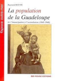 La population de la Guadeloupe : de l'émancipation à l'assimilation (1848-1946) : aspects démographiques et sociaux