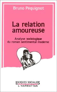 La relation amoureuse : analyse sociologique du roman sentimental moderne