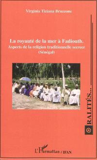La royauté de la mer à Fadiouth : aspects de la religion traditionnelle seereer (Sénégal)
