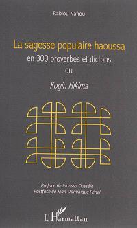 La sagesse populaire haoussa en 300 proverbes et dictons, ou Kogin Hikima