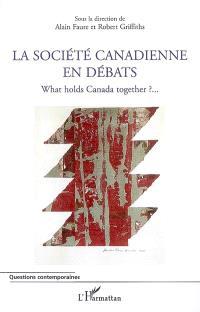 La société canadienne en débats = What holds Canada together ?...