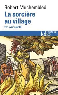 La sorcière au village : 15e-18e siècle