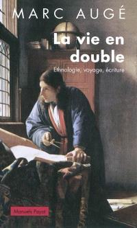 La vie en double : ethnologie, voyage, écriture