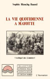 La Vie quotidienne à Mayotte : archipel des Comores