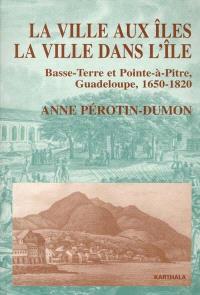 La ville aux îles, la ville dans l'île : Basse-Terre et Pointe-à-Pitre, Guadeloupe, 1950-1820