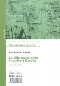 La ville marchande : enquête à Barbès