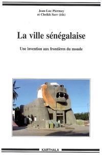 La ville sénégalaise : une invention aux frontières du monde