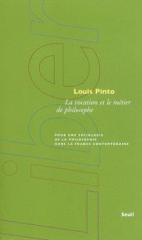 La vocation et le métier de philosophe : pour une sociologie de la philosophie dans la France contemporaine