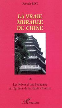 La vraie muraille de Chine ou Les rêves d'une Française à l'épreuve de la réalité chinoise