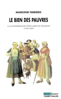 Le bien des pauvres : la consommation populaire en Avignon (1600-1800)