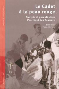 Le cadet à la peau rouge : pouvoir et parenté dans l'archipel des Tuamotu