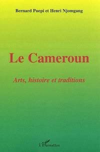 Le Cameroun : arts, histoire et traditions